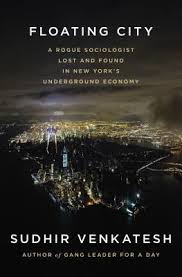 Floating City: A Rogue Sociologist Lost and Found in New York's Underground Economy