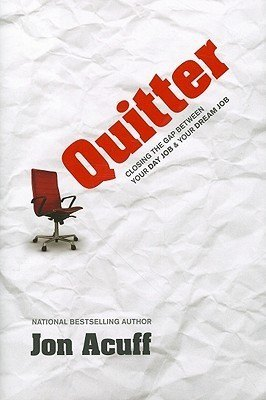 Quitter: Closing the Gap Between Your Day Job and Your Dream Job