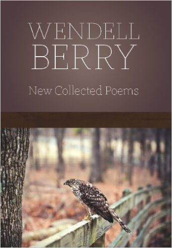 Wendell Berry: New Collected Poems